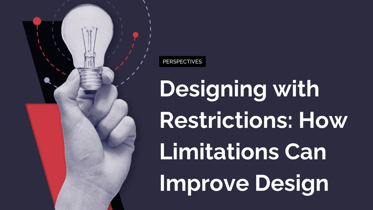 Designing with Restrictions: How Limitations Can Improve Design