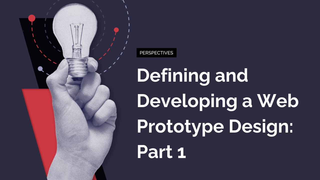 Defining and Developing a Web Prototype Design: Part 1