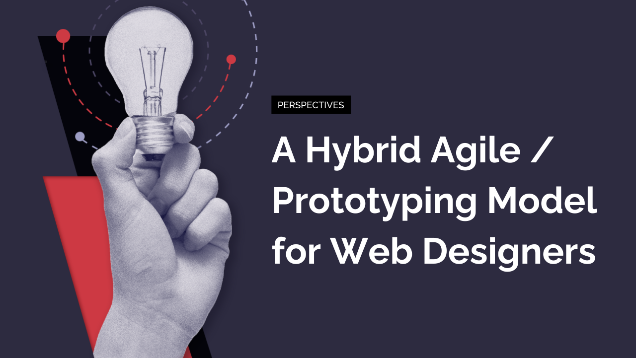 A Hybrid Agile / Prototyping Model for Web Designers