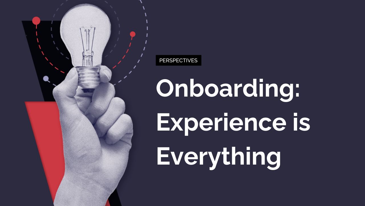 Onboarding: Experience is Everything