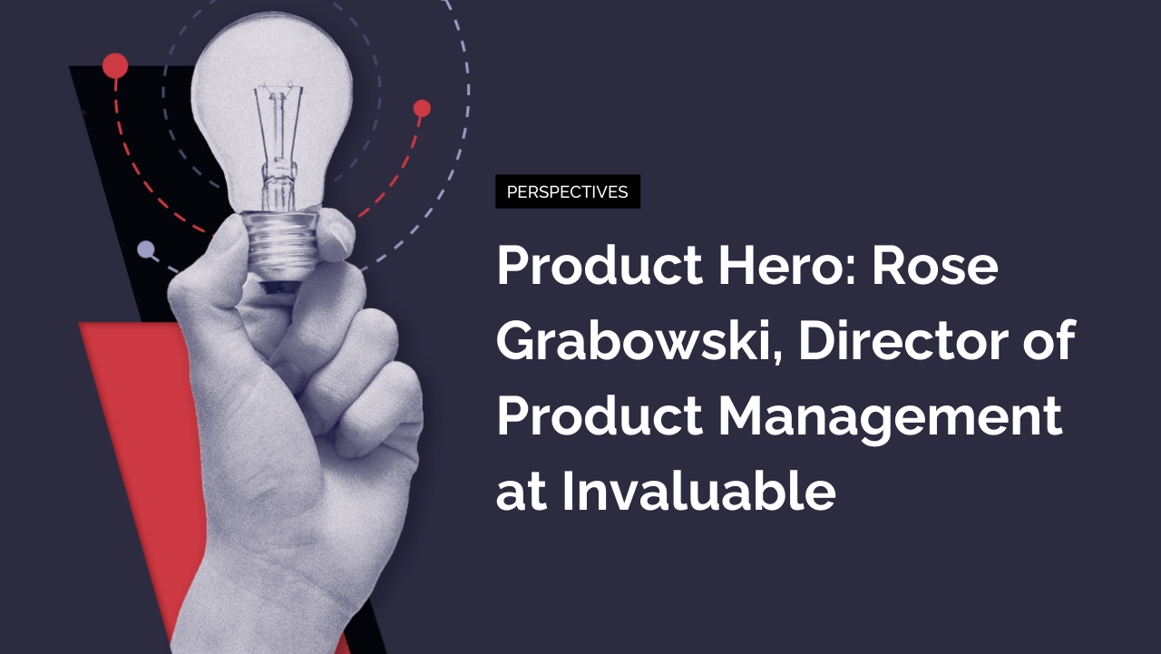 Product Hero: Rose Grabowski, Director of Product Management at Invaluable