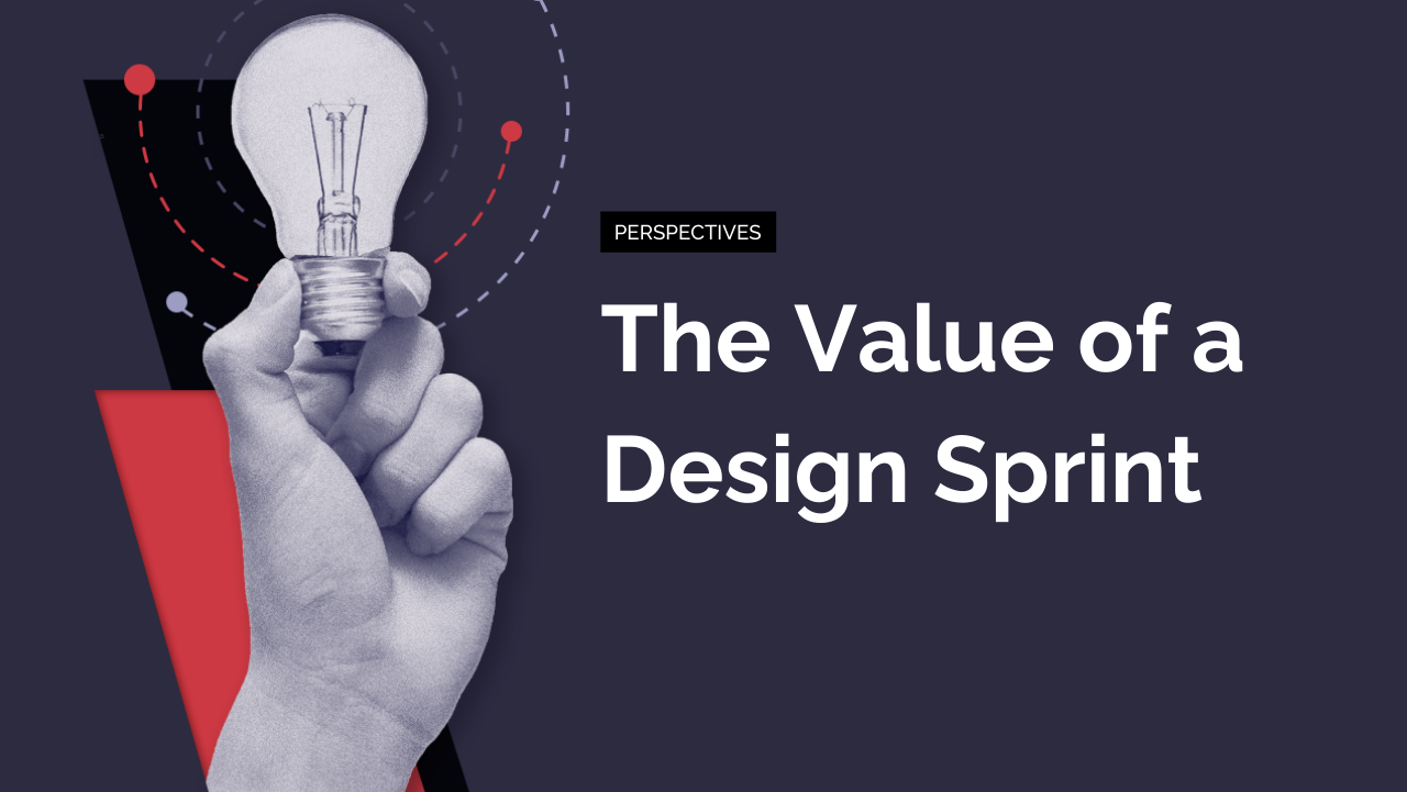 The Value of a Design Sprint