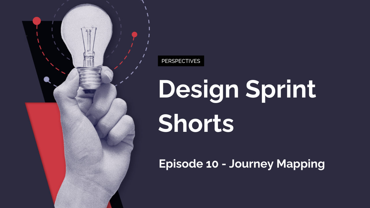 Design Sprint Shorts: Episode 10 – Journey Mapping