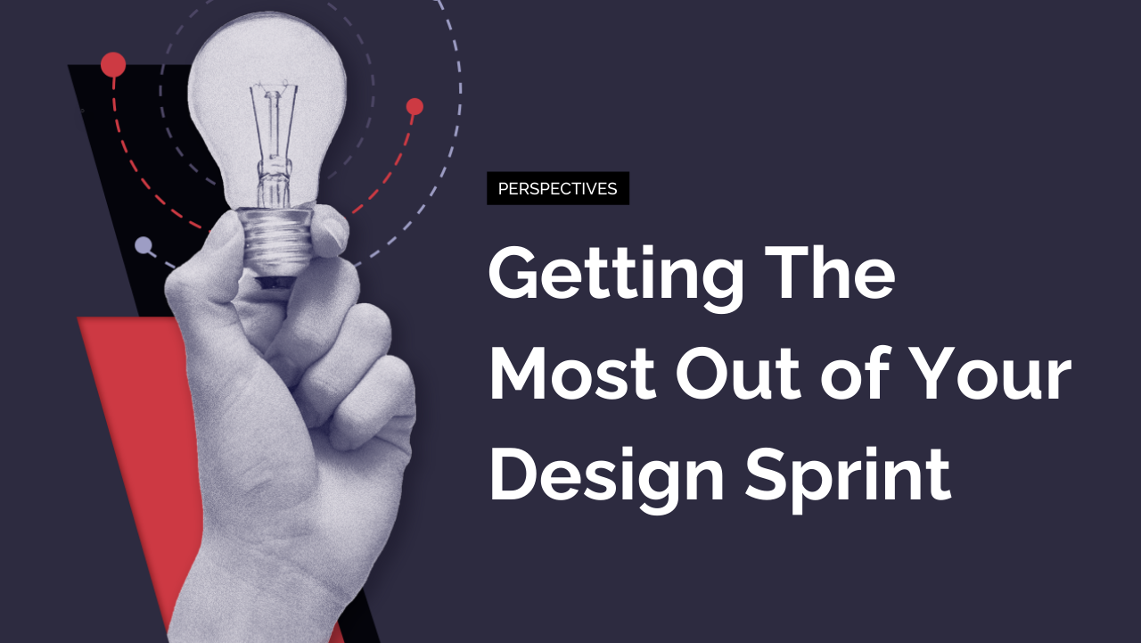 Getting The Most Out of Your Design Sprint