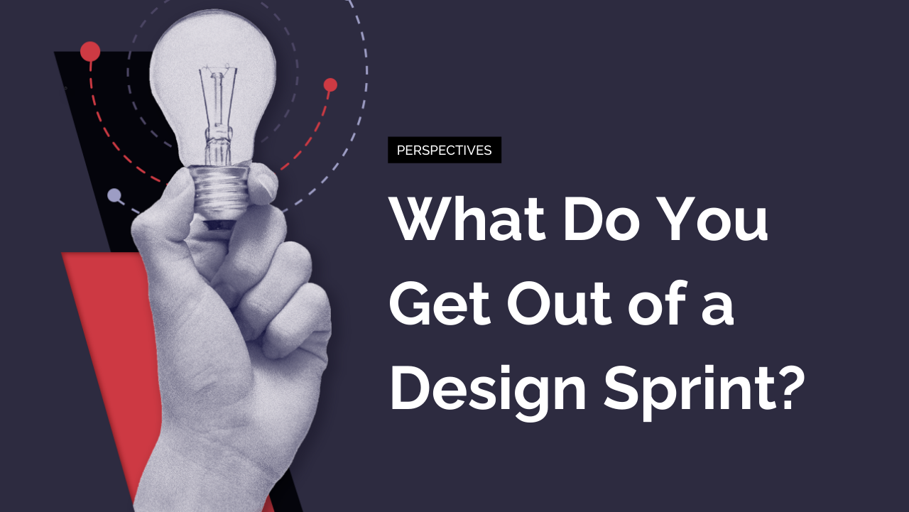 What Do You Get Out of a Design Sprint?