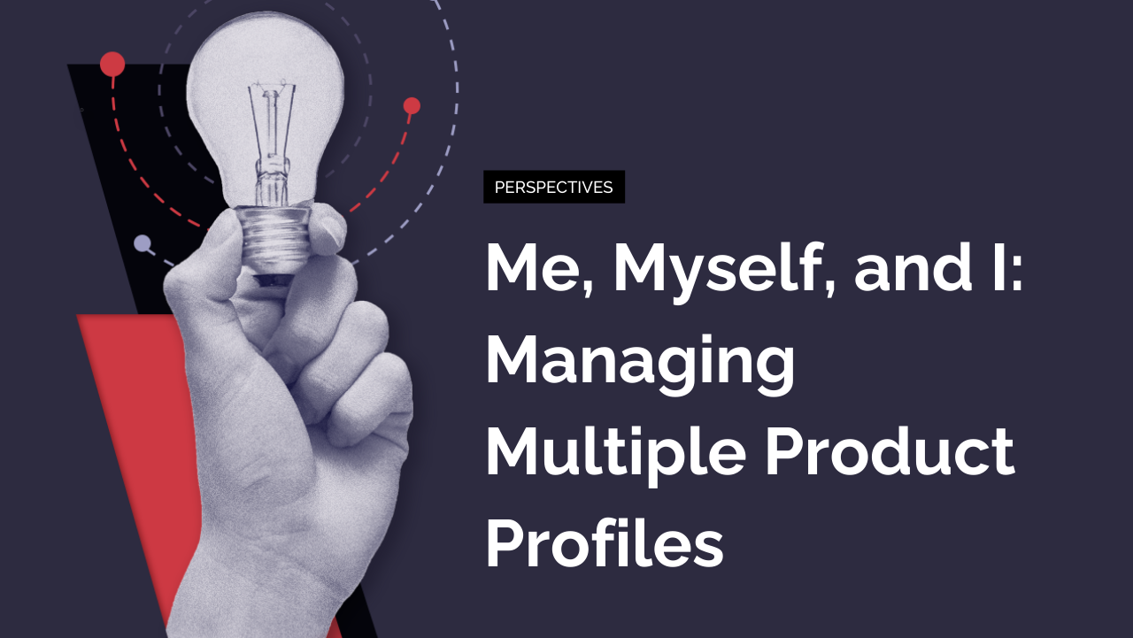 Me, Myself, and I: Managing Multiple Product Profiles