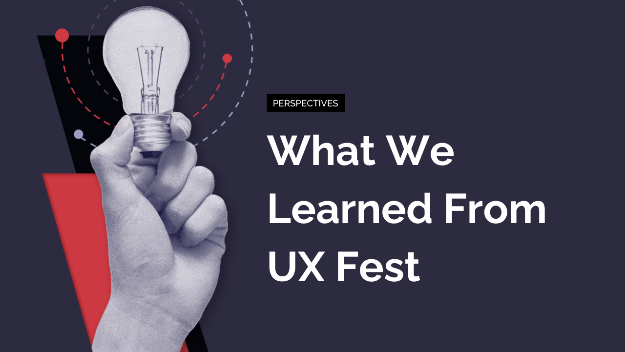 What We Learned From UX Fest
