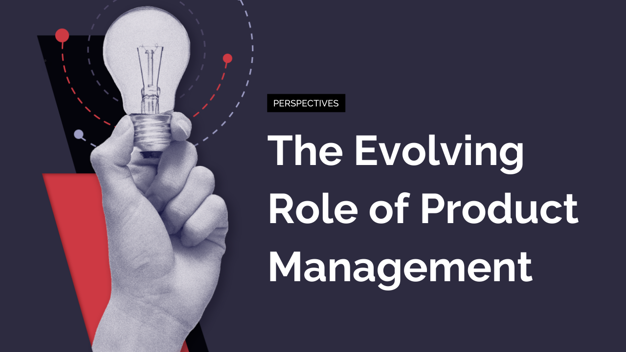 The Evolving Role of Product Management