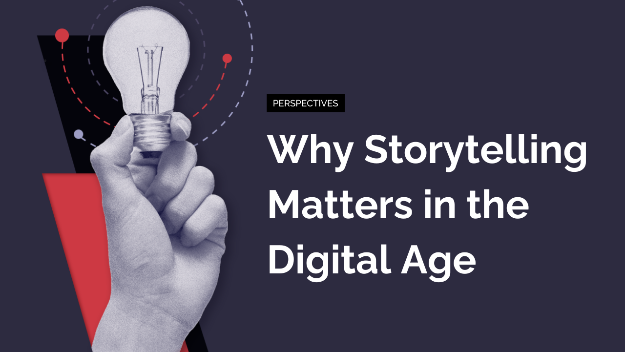 Why Storytelling Matters in the Digital Age