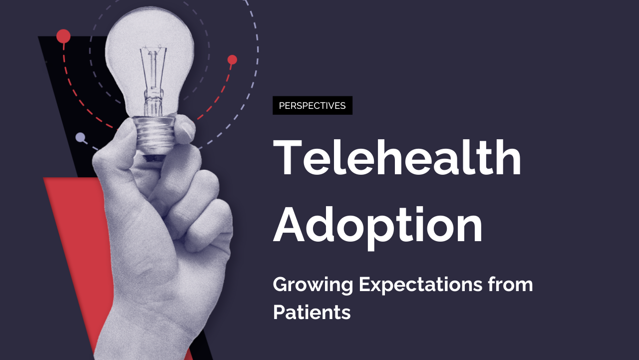 Telehealth Adoption: Growing Expectations from Patients