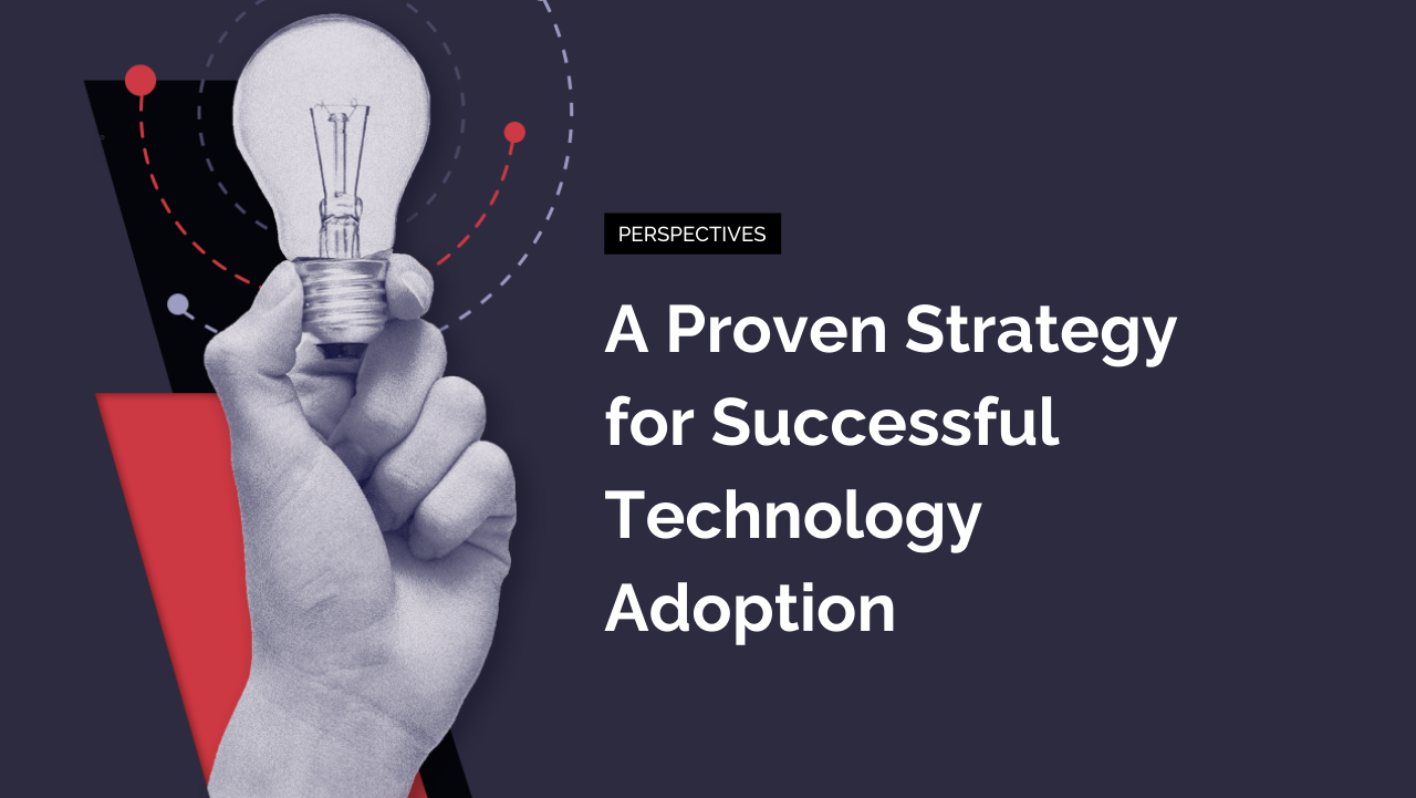 A Proven Strategy for Successful Technology Adoption
