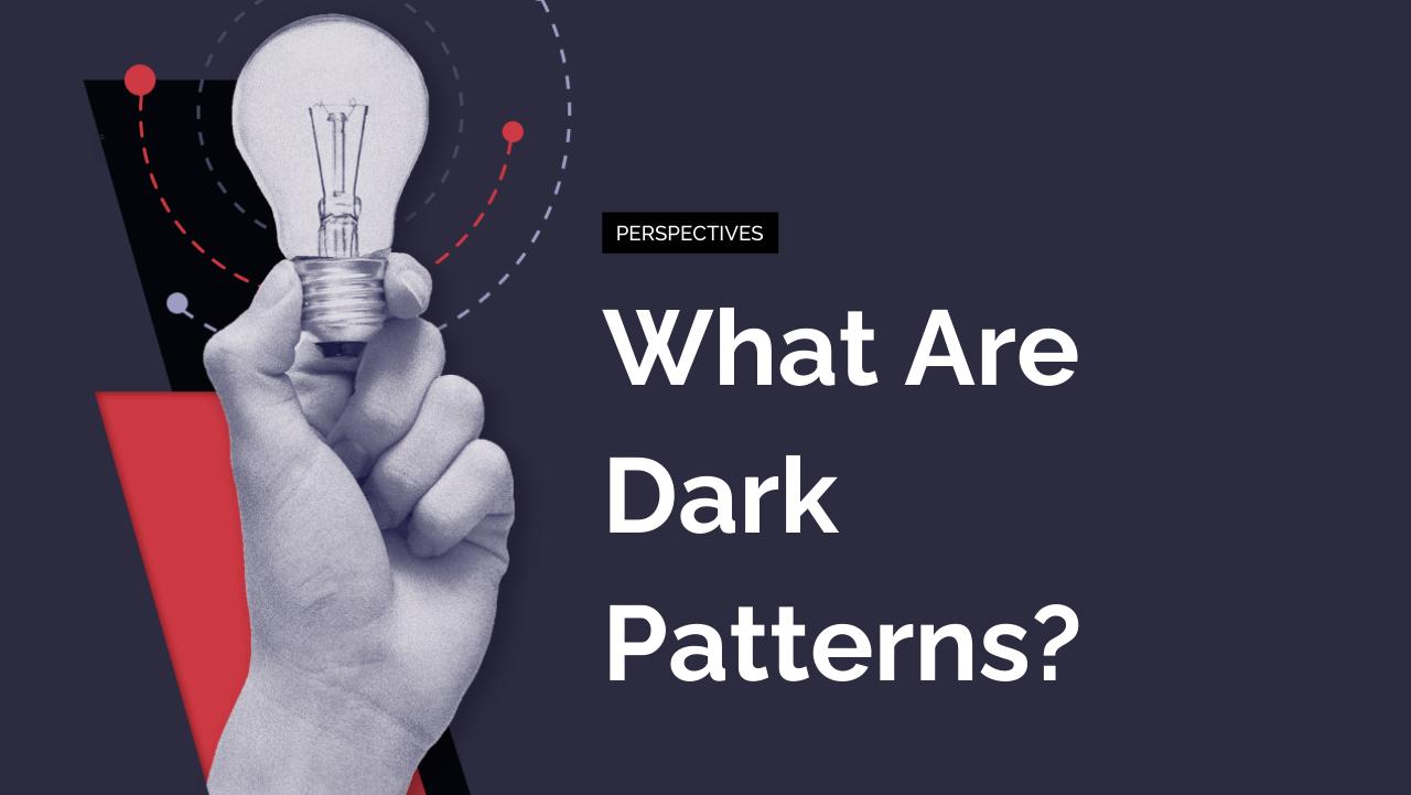 What Are Dark Patterns?