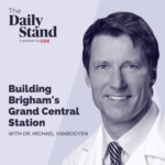 The Daily Stand: Building Brigham's Grand Central Station with Dr. Michael Vanrooyen