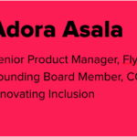 Graphic of Adaora Asala's Bio. To the left is her headshot, and to the right is her bio: Senior Product Manager, Flywire; Founding Board Member, CODE RED: Disruption Diversity, Innovating Inclusion.