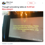 Mike Ford's tweet that says: Thought provoking talks at #UXFest @pluralsight. The associated image is of a large screen that has a quote on it, which says