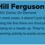 Hill Ferguson; CEO, Doctor On Demand;
