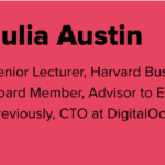 Graphic of Julia Austin's Bio. To the left is Julia's headshot, and to the right is her bio: Senior Lecturer, Harvard Business School; Board Member, Advisor to Emerging Tech Companies; Previously, CTO at DigitalOcean.