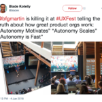 tweet by Blade Kotelly that says: @bfgmartin is killing it at #UXFest telling the truth about how great product orgs work: