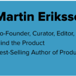 Graphic of Martin Eriksson's Bio. To the left is his headshot, to the right is his bio: Co-Founder, Curator, Editor, and Chairman of the Board at Mind the Product; Best Selling Author of Product Leadership.