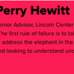 Perry Hewitt; Senior Advisor, Lincoln Center for the Performing Arts;