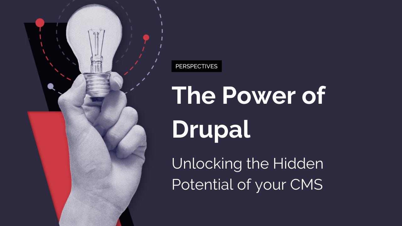 The Power of Drupal: Unlocking the Hidden Potential of your CMS