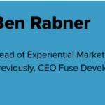Graphic of Ben Rabner's Bio. To the left is Ben's headshot, to the right is his bio: Head of Experiential Marketing, Adobe; Previously, CEO Fuse Development.