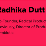 Graphic for Radhika Dutt's Bio. To the left is Radhika's headshot, to the right is her bio: Co-Founder, Radical Product; Previously, Director of Product Management at Symbiotic.