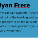Ryan Frere; VP of Global Payments, Flywire;