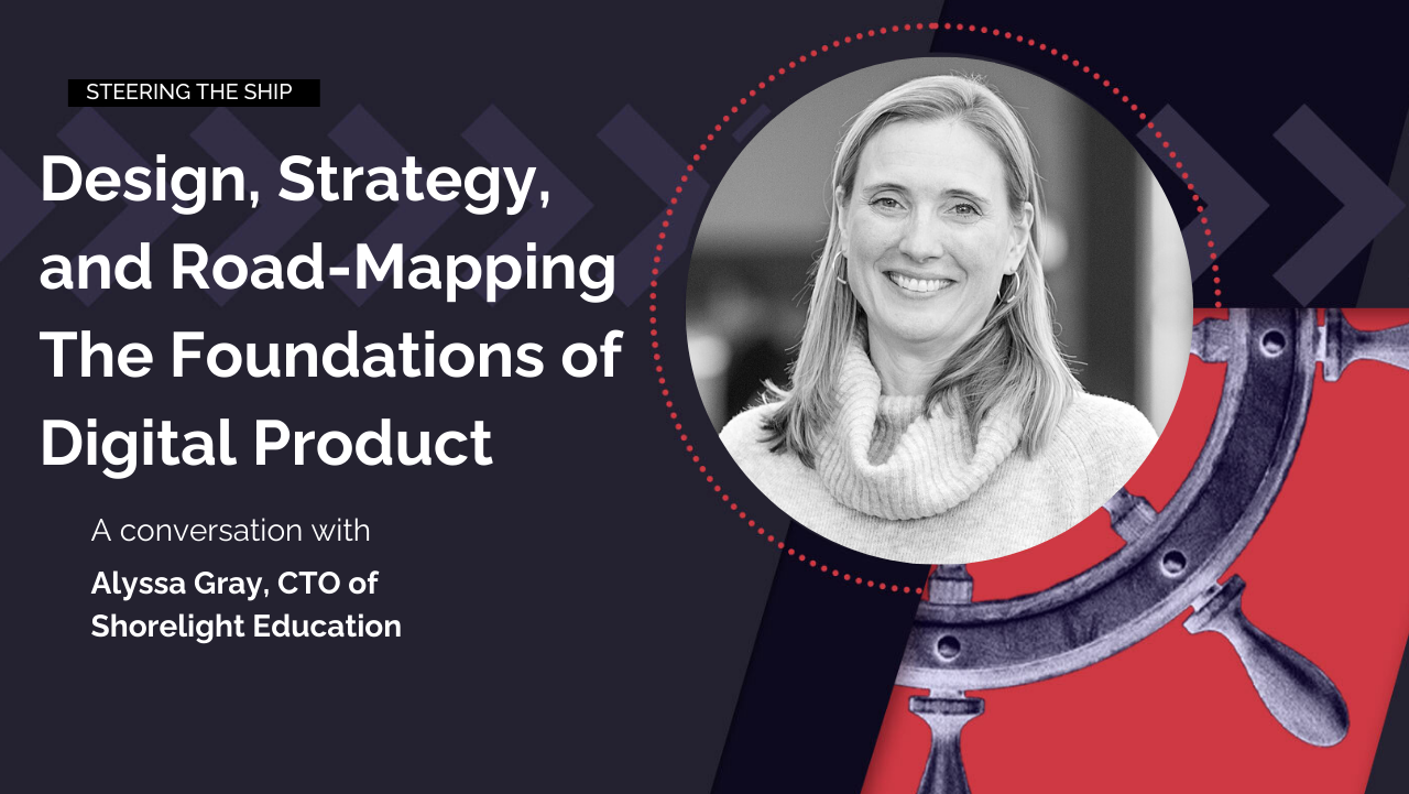 Design, Strategy, and Road-Mapping – The Foundations of Digital Product with Alyssa Gray